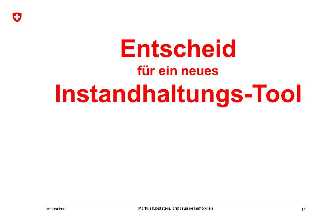 14 armasuisse Markus Klopfstein, armasuisse Immobilien Entscheid für ein neues Instandhaltungs-Tool
