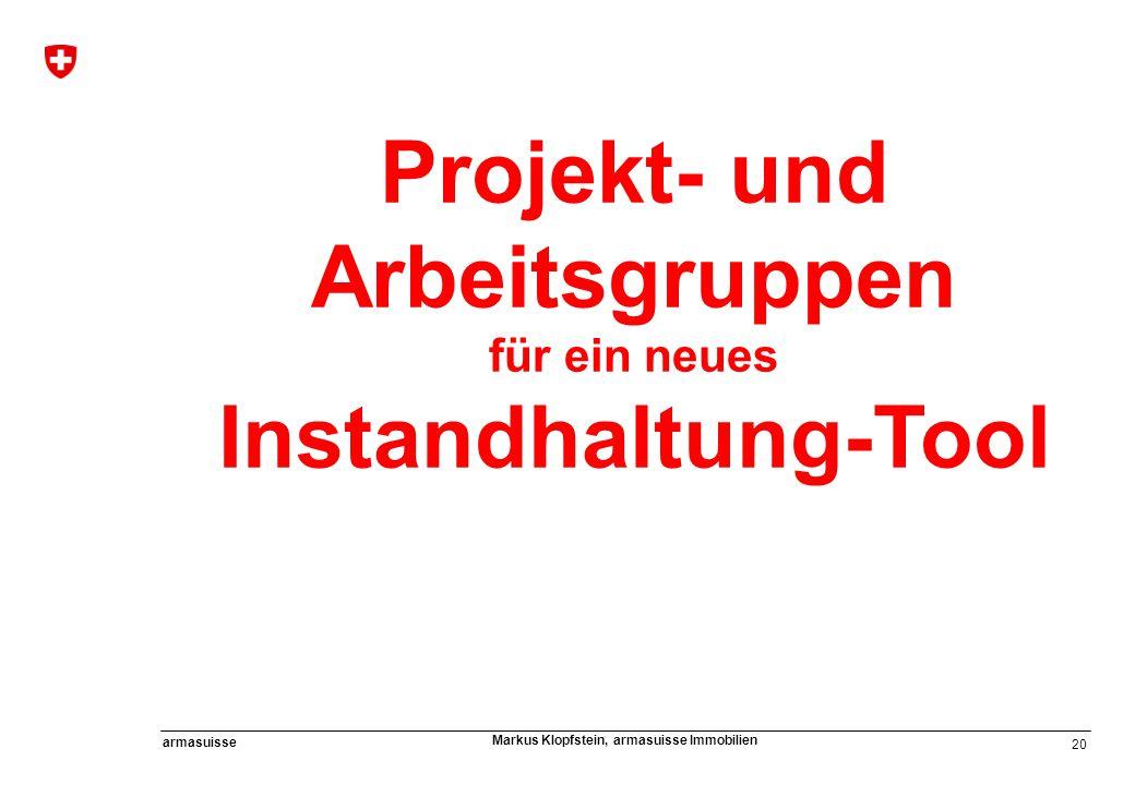 20 armasuisse Markus Klopfstein, armasuisse Immobilien Projekt- und Arbeitsgruppen für ein neues Instandhaltung-Tool