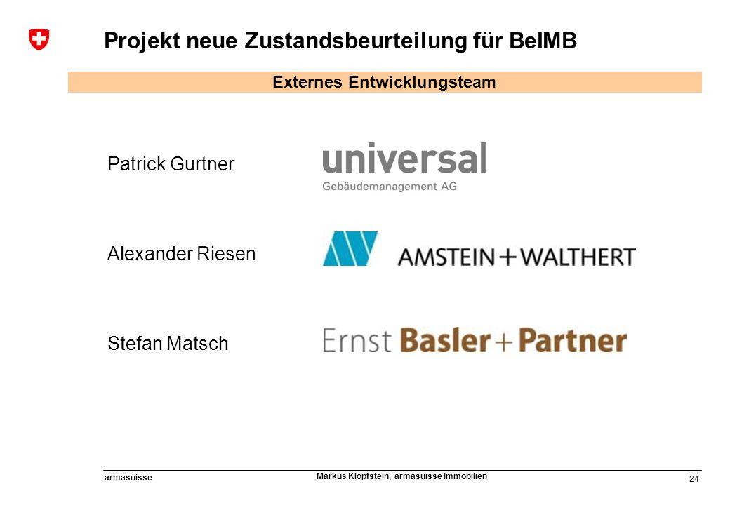24 armasuisse Markus Klopfstein, armasuisse Immobilien Patrick Gurtner Alexander Riesen Stefan Matsch Projekt neue Zustandsbeurteilung für BeIMB Exter