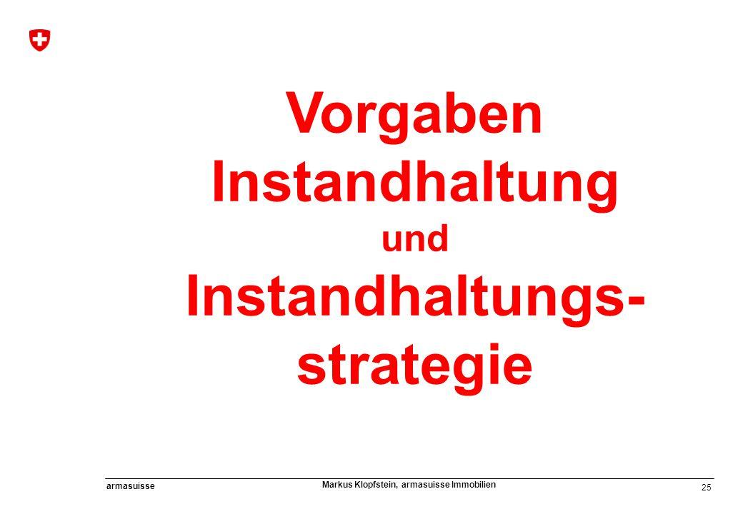 25 armasuisse Markus Klopfstein, armasuisse Immobilien Vorgaben Instandhaltung und Instandhaltungs- strategie