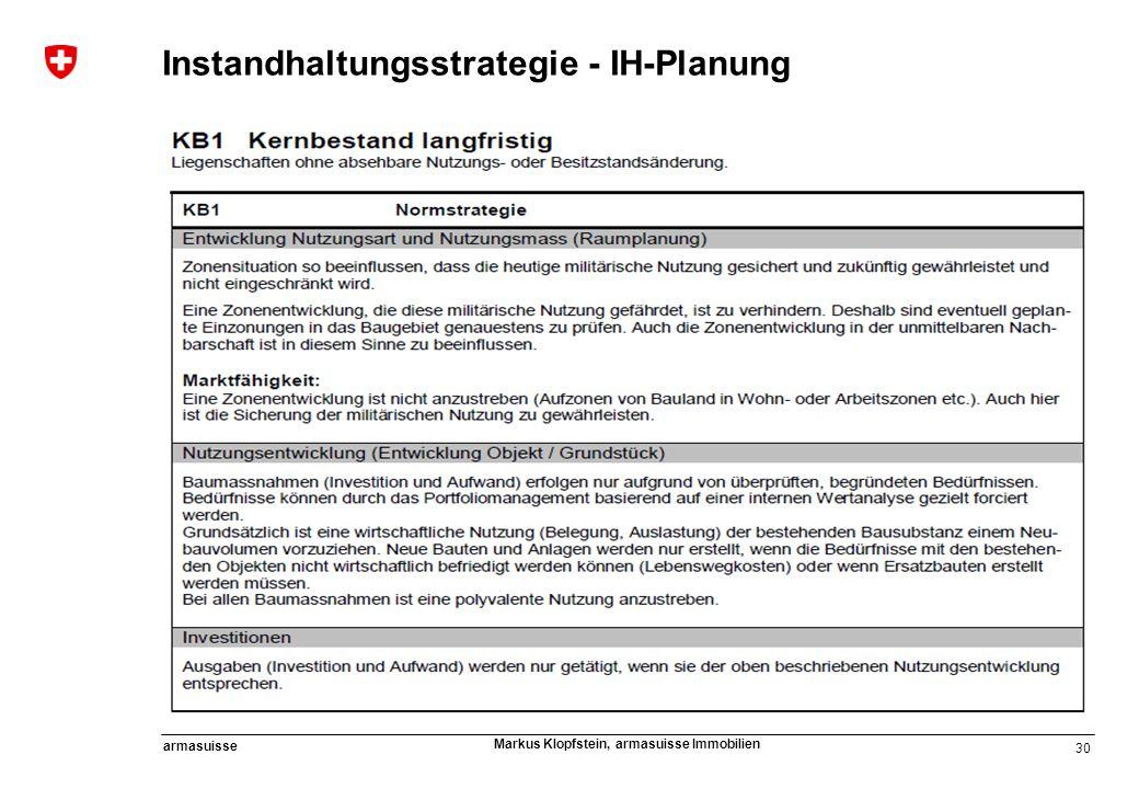 30 armasuisse Markus Klopfstein, armasuisse Immobilien Instandhaltungsstrategie - IH-Planung
