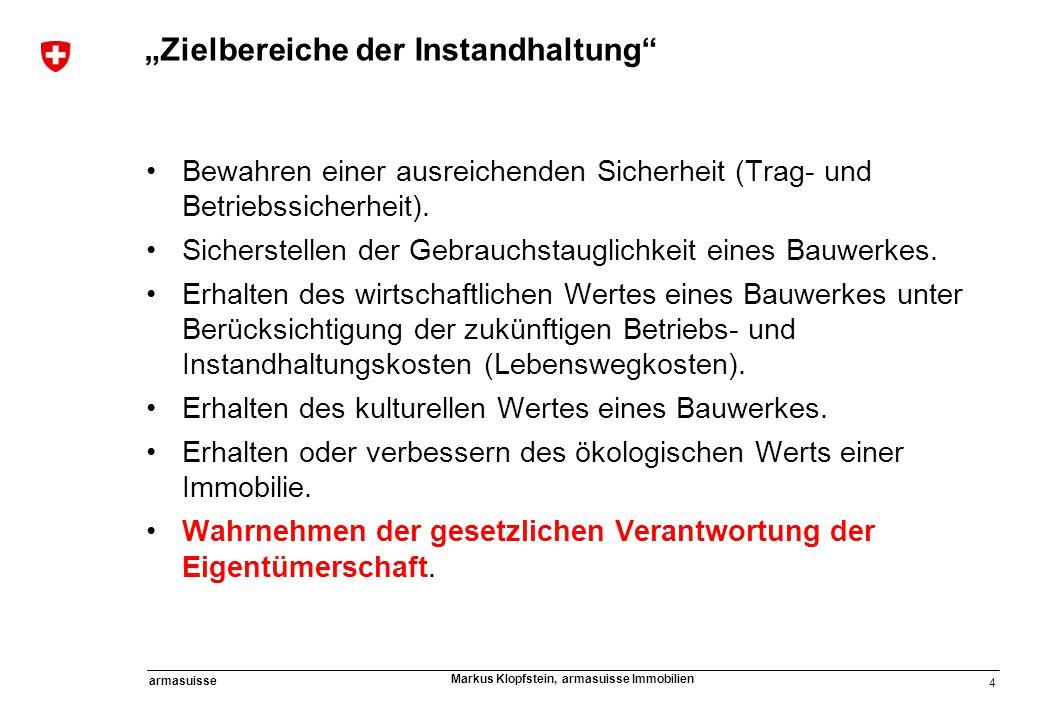 """4 armasuisse Markus Klopfstein, armasuisse Immobilien """"Zielbereiche der Instandhaltung"""" Bewahren einer ausreichenden Sicherheit (Trag- und Betriebssic"""