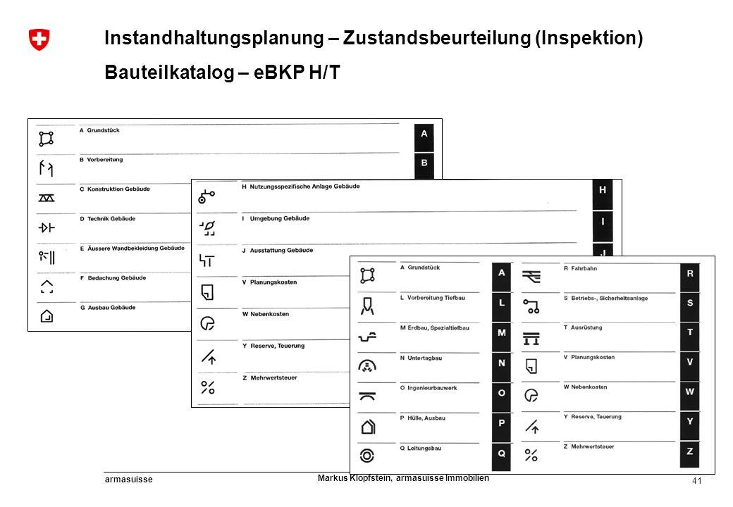41 armasuisse Markus Klopfstein, armasuisse Immobilien Bauteilkatalog – eBKP H/T Instandhaltungsplanung – Zustandsbeurteilung (Inspektion)