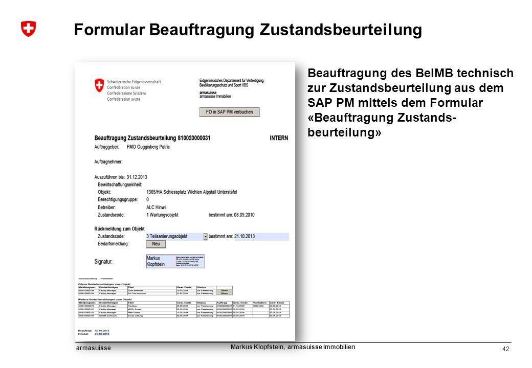 42 armasuisse Markus Klopfstein, armasuisse Immobilien Beauftragung des BeIMB technisch zur Zustandsbeurteilung aus dem SAP PM mittels dem Formular «B