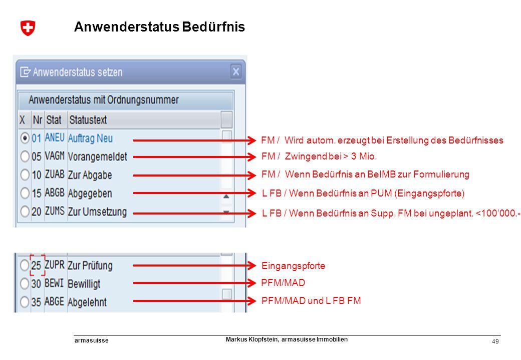 49 armasuisse Markus Klopfstein, armasuisse Immobilien Anwenderstatus Bedürfnis FM / Wird autom. erzeugt bei Erstellung des Bedürfnisses FM / Zwingend