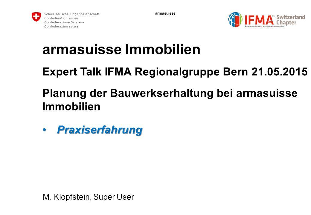 armasuisse armasuisse Immobilien Planung der Bauwerkserhaltung bei armasuisse Immobilien M. Klopfstein, Super User Expert Talk IFMA Regionalgruppe Ber