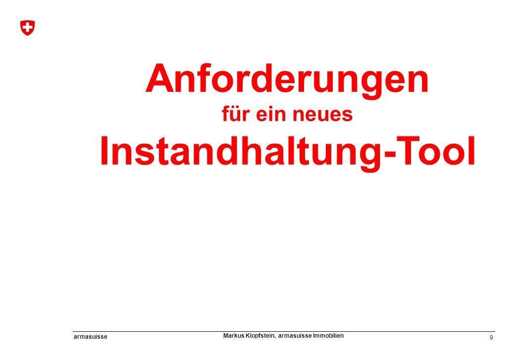 9 armasuisse Markus Klopfstein, armasuisse Immobilien Anforderungen für ein neues Instandhaltung-Tool