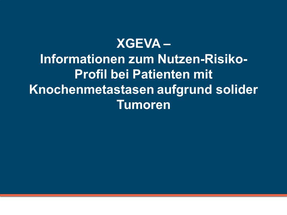 XGEVA – Informationen zum Nutzen-Risiko- Profil bei Patienten mit Knochenmetastasen aufgrund solider Tumoren