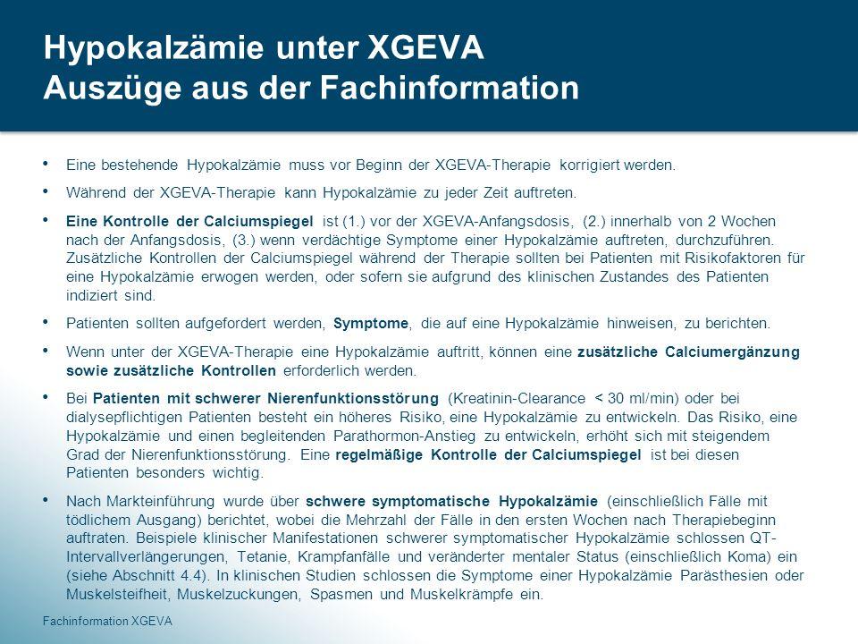 45 Hypokalzämie unter XGEVA Auszüge aus der Fachinformation Eine bestehende Hypokalzämie muss vor Beginn der XGEVA-Therapie korrigiert werden.