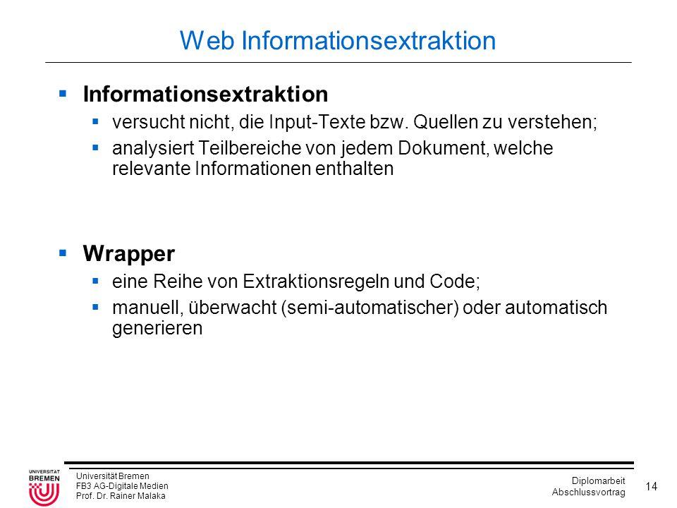 Universität Bremen FB3 AG-Digitale Medien Prof. Dr. Rainer Malaka Diplomarbeit Abschlussvortrag 14 Web Informationsextraktion  Informationsextraktion