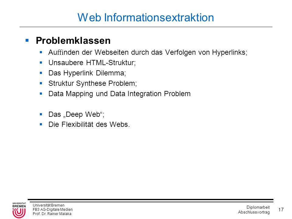 Universität Bremen FB3 AG-Digitale Medien Prof. Dr. Rainer Malaka Diplomarbeit Abschlussvortrag 17 Web Informationsextraktion  Problemklassen  Au ffi