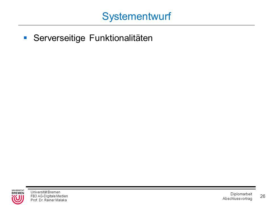 Universität Bremen FB3 AG-Digitale Medien Prof. Dr. Rainer Malaka Diplomarbeit Abschlussvortrag 26 Systementwurf  Serverseitige Funktionalitäten
