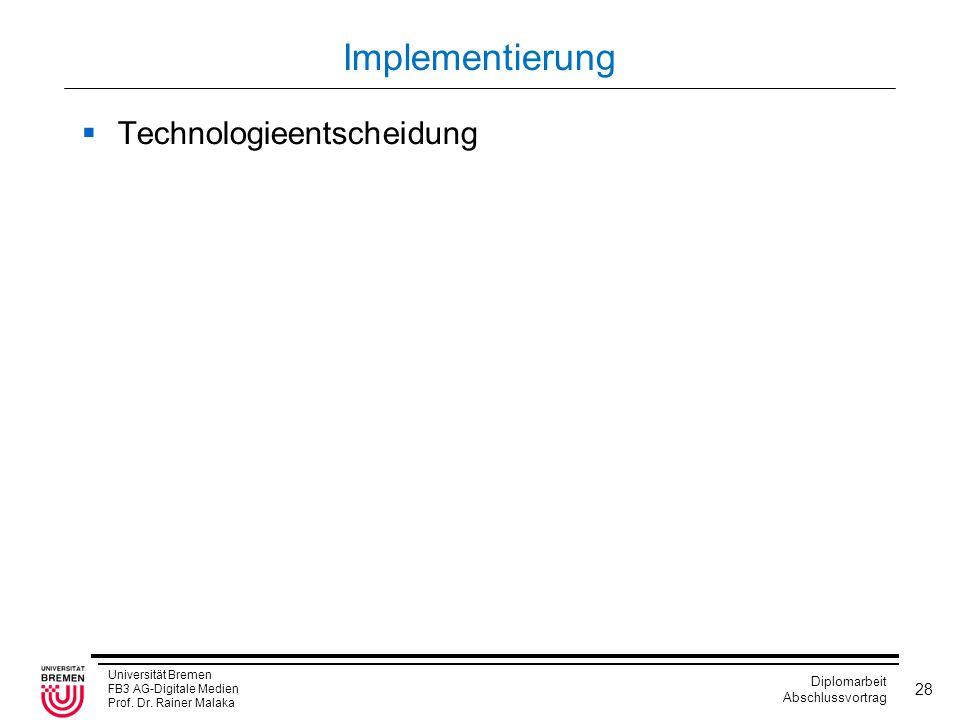 Universität Bremen FB3 AG-Digitale Medien Prof. Dr. Rainer Malaka Diplomarbeit Abschlussvortrag 28 Implementierung  Technologieentscheidung