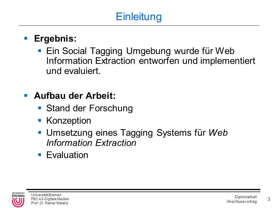 Universität Bremen FB3 AG-Digitale Medien Prof. Dr. Rainer Malaka Diplomarbeit Abschlussvortrag 3 Einleitung  Ergebnis:  Ein Social Tagging Umgebung