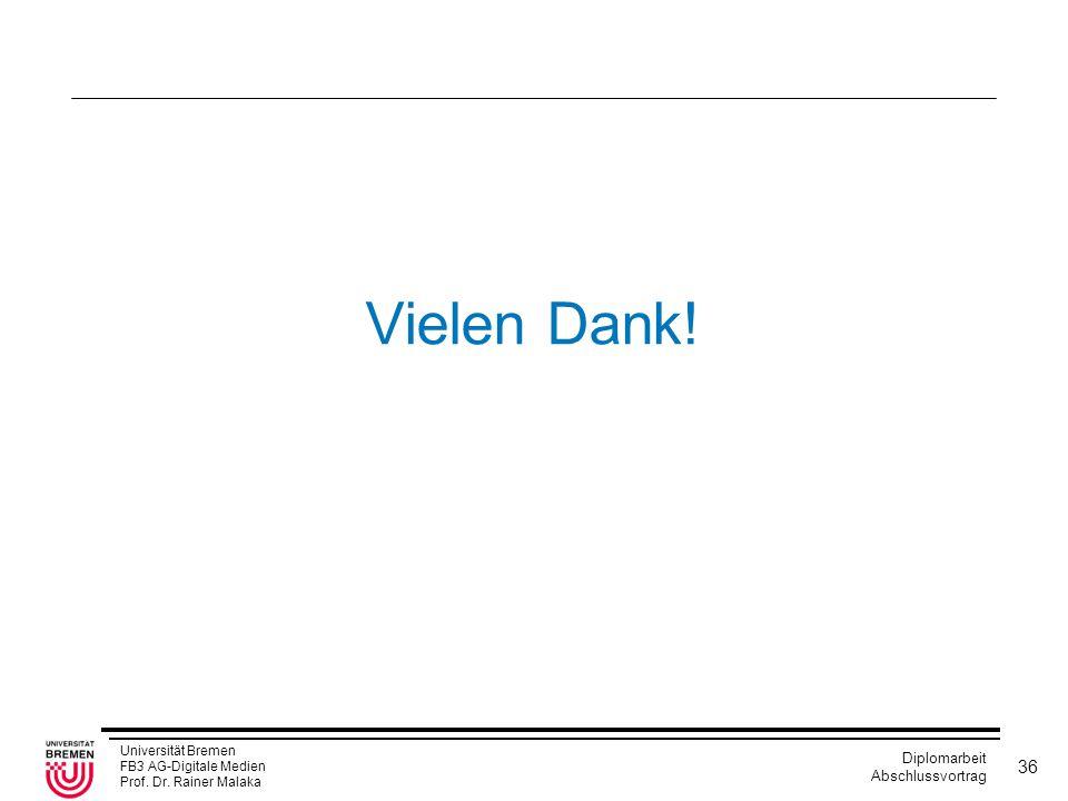 Universität Bremen FB3 AG-Digitale Medien Prof. Dr. Rainer Malaka Diplomarbeit Abschlussvortrag 36 Vielen Dank!
