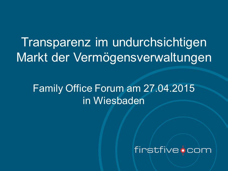 1 Transparenz im undurchsichtigen Markt der Vermögensverwaltungen Family Office Forum am 27.04.2015 in Wiesbaden