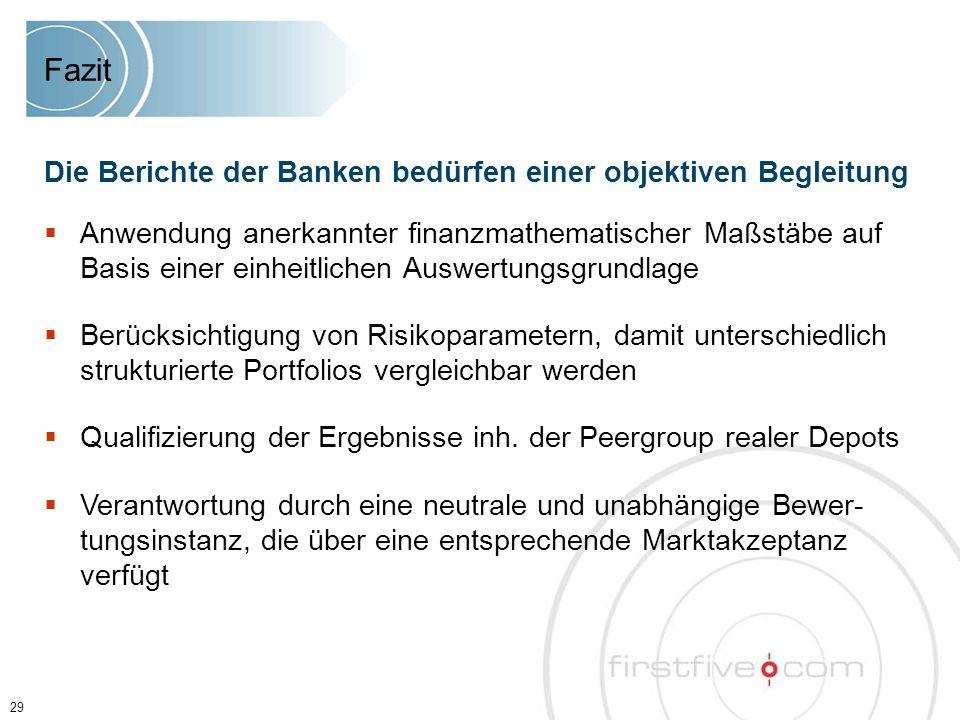 29 Die Berichte der Banken bedürfen einer objektiven Begleitung  Anwendung anerkannter finanzmathematischer Maßstäbe auf Basis einer einheitlichen Au