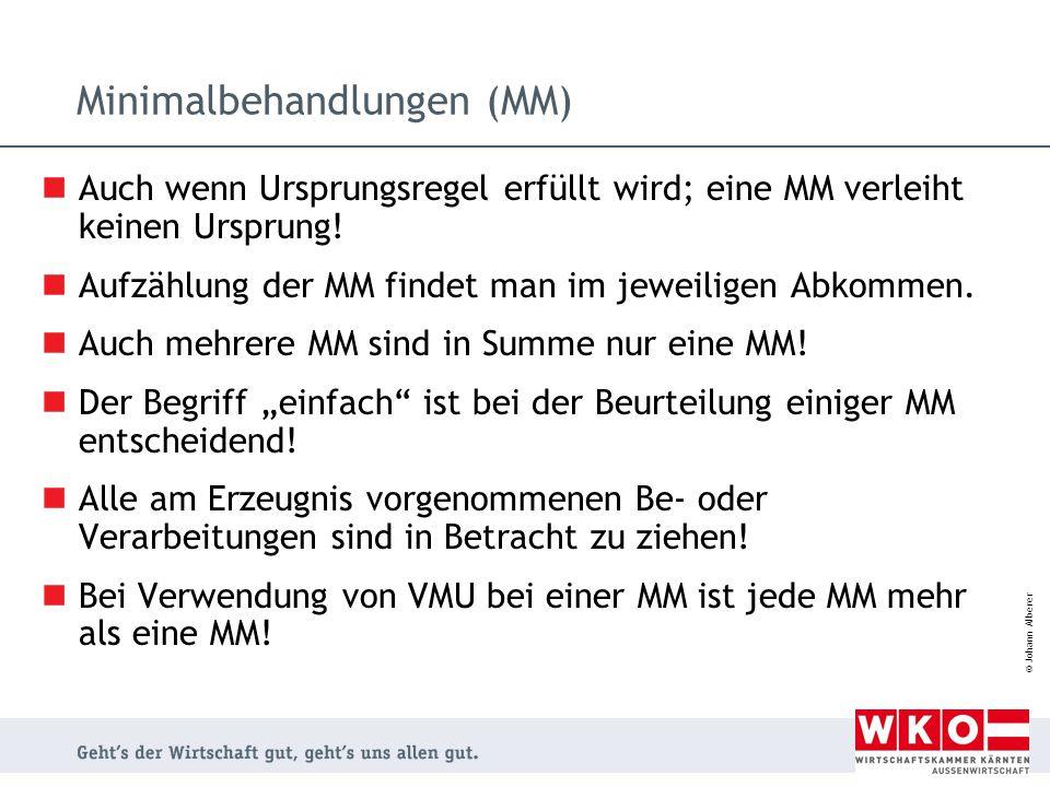 © Johann Alberer Minimalbehandlungen (MM) Auch wenn Ursprungsregel erfüllt wird; eine MM verleiht keinen Ursprung! Aufzählung der MM findet man im jew