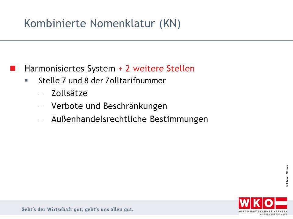 © Johann Alberer Kombinierte Nomenklatur (KN) Harmonisiertes System + 2 weitere Stellen  Stelle 7 und 8 der Zolltarifnummer – Zollsätze – Verbote und