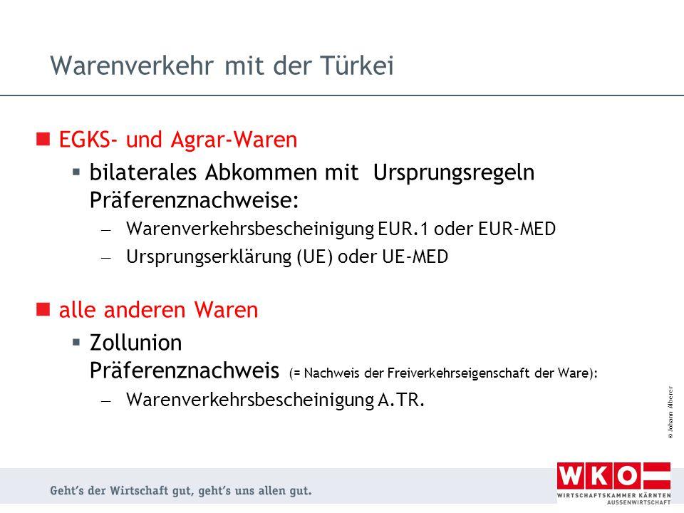 © Johann Alberer Warenverkehr mit der Türkei EGKS- und Agrar-Waren  bilaterales Abkommen mit Ursprungsregeln Präferenznachweise: – Warenverkehrsbesch