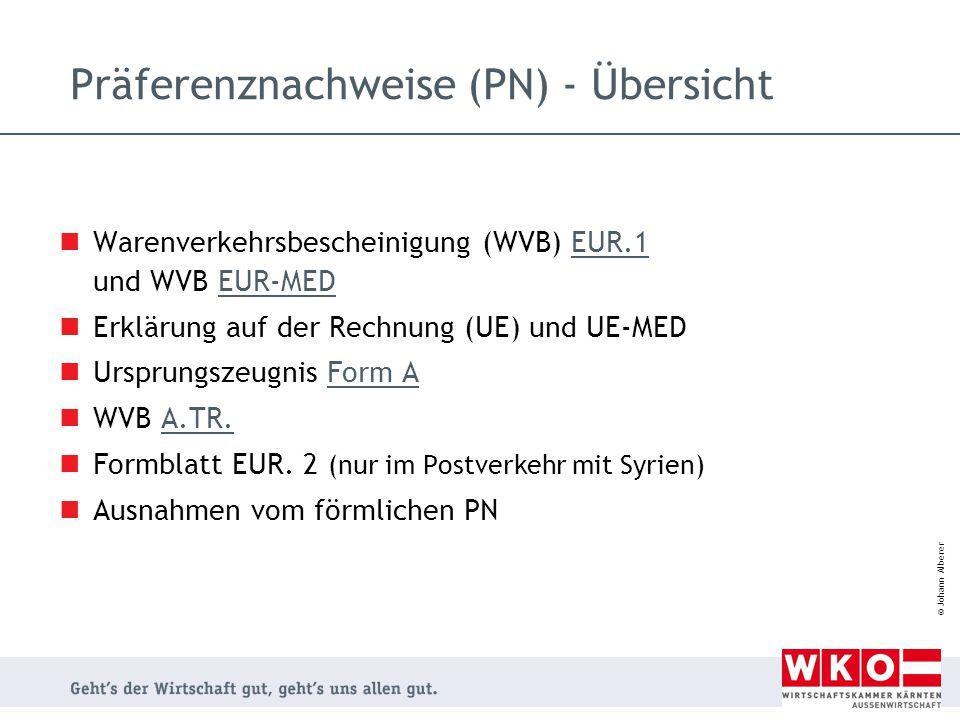 © Johann Alberer Präferenznachweise (PN) - Übersicht Warenverkehrsbescheinigung (WVB) EUR.1 und WVB EUR-MEDEUR.1EUR-MED Erklärung auf der Rechnung (UE