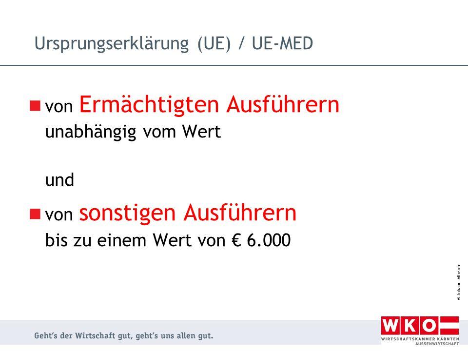 © Johann Alberer Ursprungserklärung (UE) / UE-MED von Ermächtigten Ausführern unabhängig vom Wert und von sonstigen Ausführern bis zu einem Wert von €