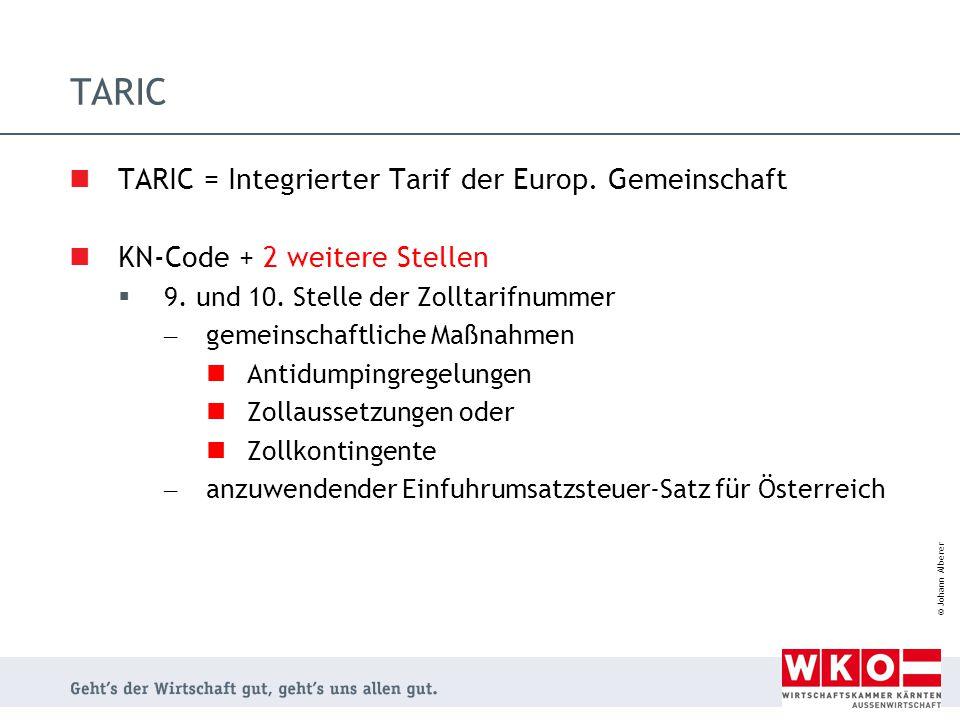 © Johann Alberer TARIC TARIC = Integrierter Tarif der Europ. Gemeinschaft KN-Code + 2 weitere Stellen  9. und 10. Stelle der Zolltarifnummer – gemein