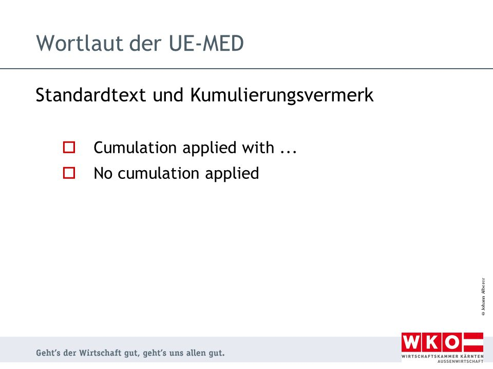 © Johann Alberer Wortlaut der UE-MED Standardtext und Kumulierungsvermerk  Cumulation applied with...  No cumulation applied