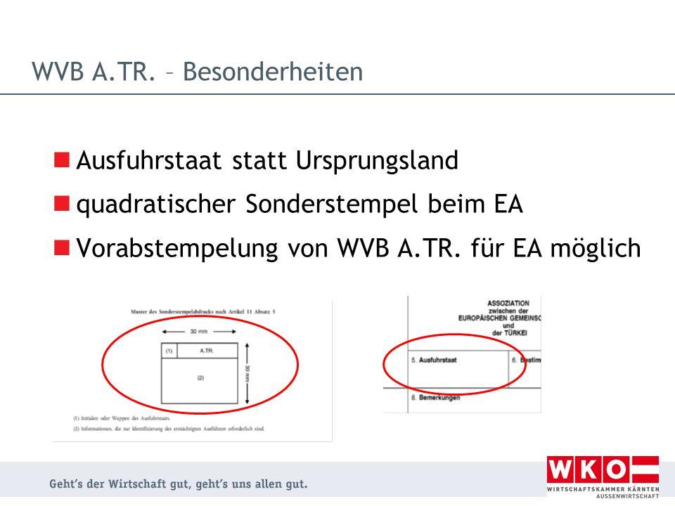 WVB A.TR. – Besonderheiten Ausfuhrstaat statt Ursprungsland quadratischer Sonderstempel beim EA Vorabstempelung von WVB A.TR. für EA möglich