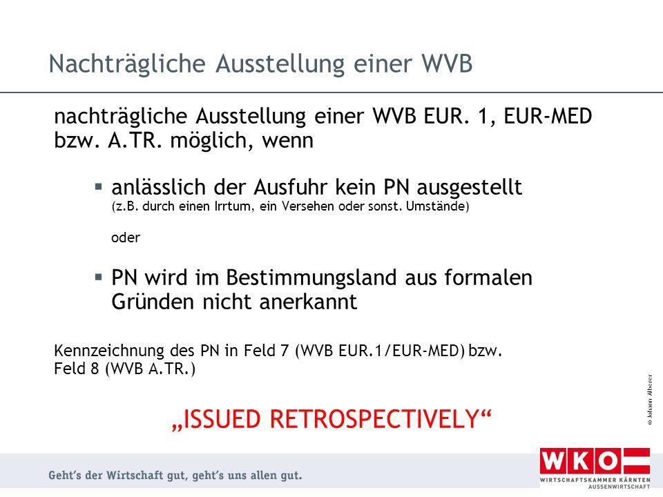 © Johann Alberer Nachträgliche Ausstellung einer WVB nachträgliche Ausstellung einer WVB EUR. 1, EUR-MED bzw. A.TR. möglich, wenn  anlässlich der Aus