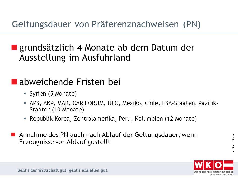 © Johann Alberer Geltungsdauer von Präferenznachweisen (PN) grundsätzlich 4 Monate ab dem Datum der Ausstellung im Ausfuhrland abweichende Fristen bei