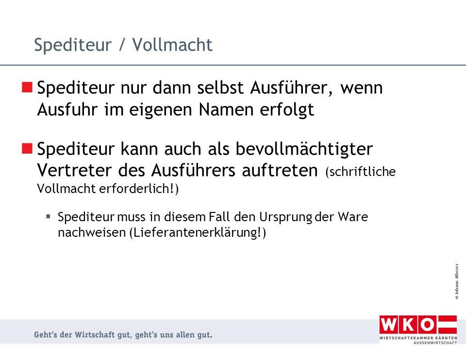© Johann Alberer Spediteur / Vollmacht Spediteur nur dann selbst Ausführer, wenn Ausfuhr im eigenen Namen erfolgt Spediteur kann auch als bevollmächti