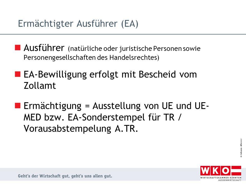 © Johann Alberer Ermächtigter Ausführer (EA) Ausführer (natürliche oder juristische Personen sowie Personengesellschaften des Handelsrechtes) EA-Bewil