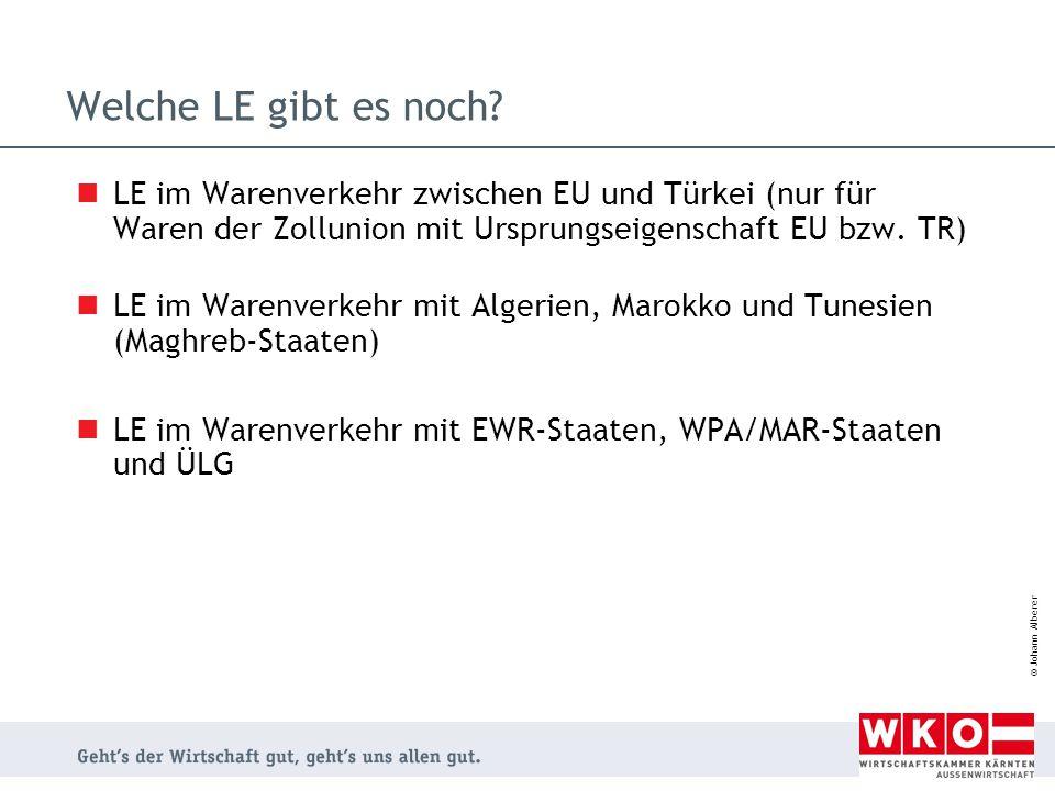 © Johann Alberer Welche LE gibt es noch? LE im Warenverkehr zwischen EU und Türkei (nur für Waren der Zollunion mit Ursprungseigenschaft EU bzw. TR) L