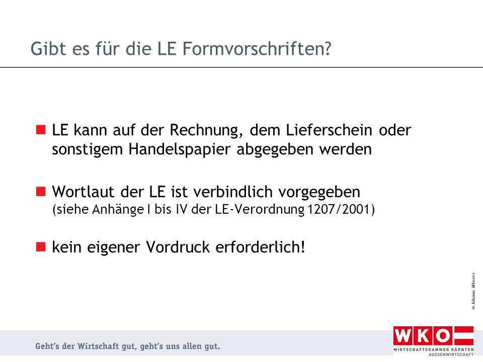 © Johann Alberer Gibt es für die LE Formvorschriften? LE kann auf der Rechnung, dem Lieferschein oder sonstigem Handelspapier abgegeben werden Wortlau