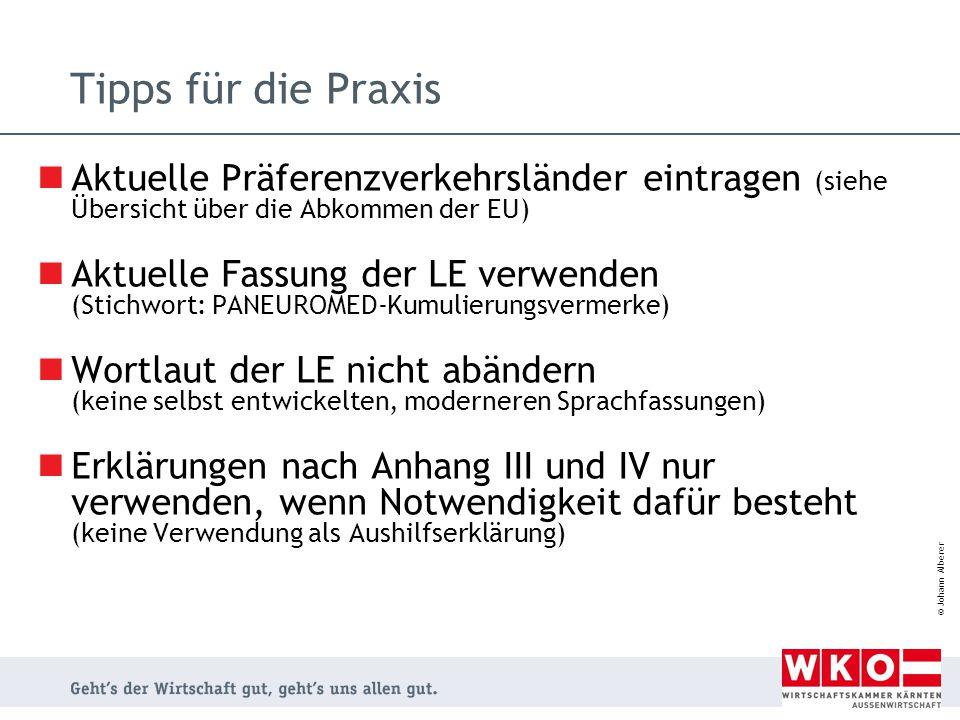 © Johann Alberer Tipps für die Praxis Aktuelle Präferenzverkehrsländer eintragen (siehe Übersicht über die Abkommen der EU) Aktuelle Fassung der LE ve