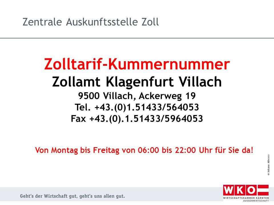 © Johann Alberer Zentrale Auskunftsstelle Zoll Zolltarif-Kummernummer Zollamt Klagenfurt Villach 9500 Villach, Ackerweg 19 Tel. +43.(0)1.51433/564053