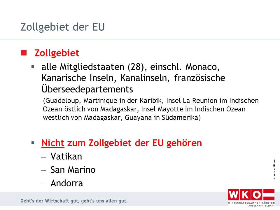 © Johann Alberer Zollgebiet der EU Zollgebiet  alle Mitgliedstaaten (28), einschl. Monaco, Kanarische Inseln, Kanalinseln, französische Überseedepart