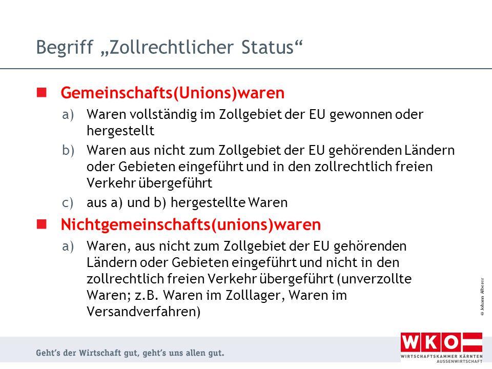 "© Johann Alberer Begriff ""Zollrechtlicher Status"" Gemeinschafts(Unions)waren a)Waren vollständig im Zollgebiet der EU gewonnen oder hergestellt b)Ware"