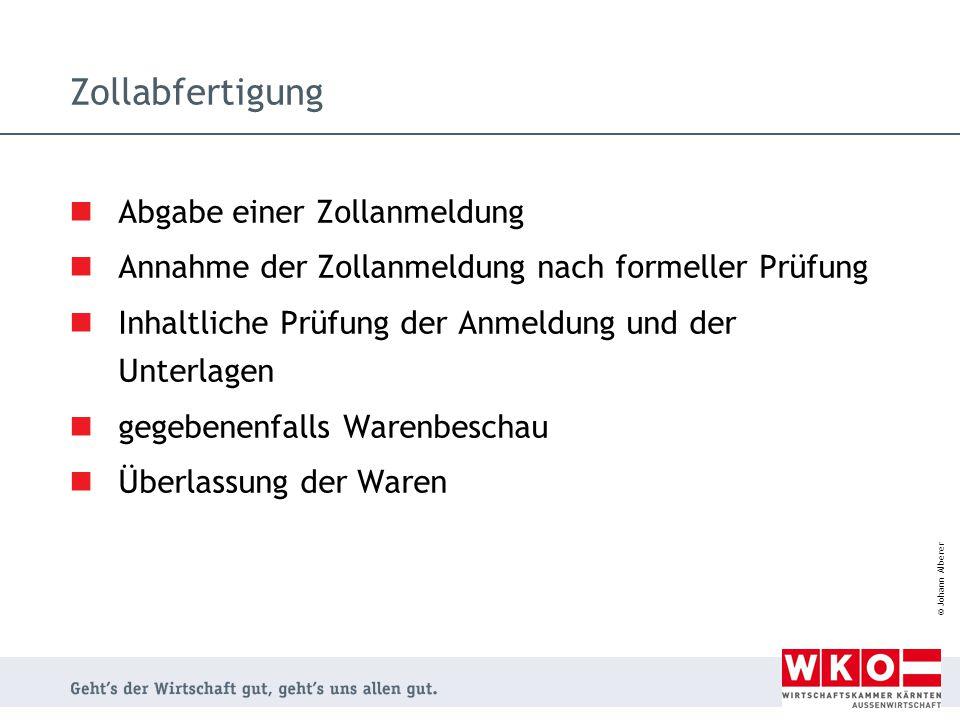 © Johann Alberer Abgabe einer Zollanmeldung Annahme der Zollanmeldung nach formeller Prüfung Inhaltliche Prüfung der Anmeldung und der Unterlagen gege