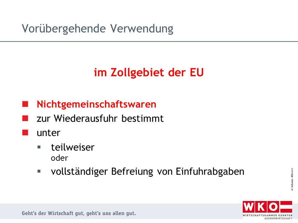 © Johann Alberer Vorübergehende Verwendung im Zollgebiet der EU Nichtgemeinschaftswaren zur Wiederausfuhr bestimmt unter  teilweiser oder  vollständ