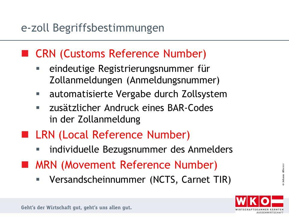 © Johann Alberer e-zoll Begriffsbestimmungen CRN (Customs Reference Number)  eindeutige Registrierungsnummer für Zollanmeldungen (Anmeldungsnummer) 
