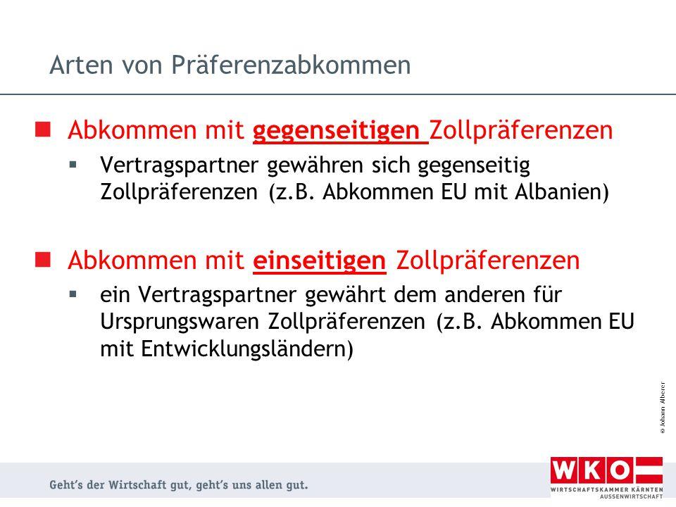 © Johann Alberer Arten von Präferenzabkommen Abkommen mit gegenseitigen Zollpräferenzen  Vertragspartner gewähren sich gegenseitig Zollpräferenzen (z