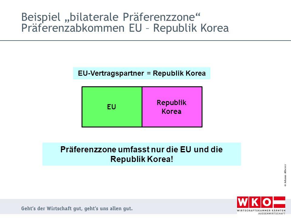 "© Johann Alberer Beispiel ""bilaterale Präferenzzone"" Präferenzabkommen EU – Republik Korea Präferenzzone umfasst nur die EU und die Republik Korea! EU"