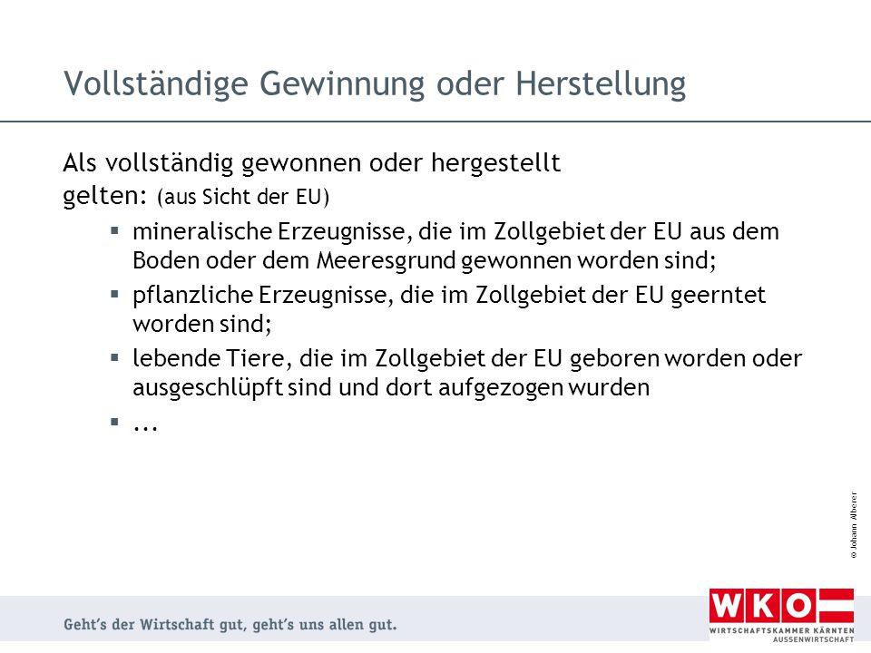 © Johann Alberer Vollständige Gewinnung oder Herstellung Als vollständig gewonnen oder hergestellt gelten: (aus Sicht der EU)  mineralische Erzeugnis