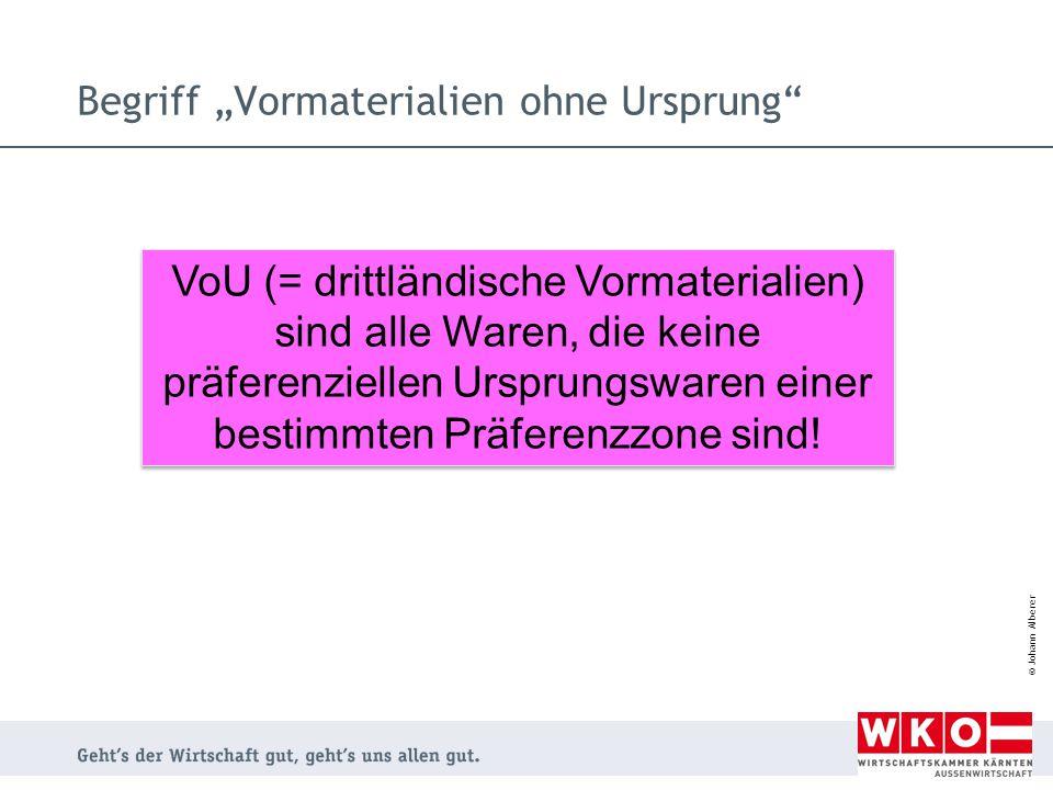 """© Johann Alberer Begriff """"Vormaterialien ohne Ursprung"""" VoU (= drittländische Vormaterialien) sind alle Waren, die keine präferenziellen Ursprungsware"""