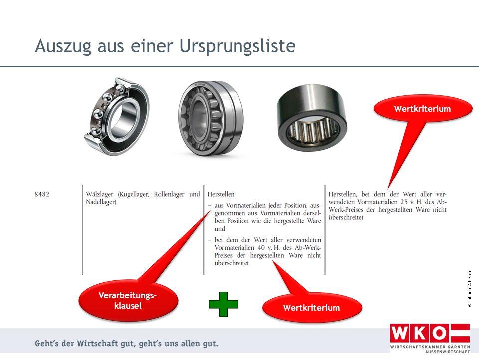 © Johann Alberer Auszug aus einer Ursprungsliste Wertkriterium Verarbeitungs- klausel