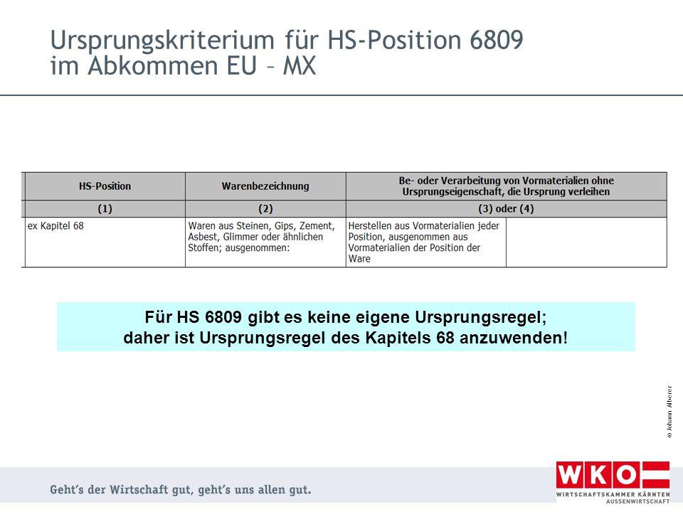 © Johann Alberer Ursprungskriterium für HS-Position 6809 im Abkommen EU – MX Für HS 6809 gibt es keine eigene Ursprungsregel; daher ist Ursprungsregel