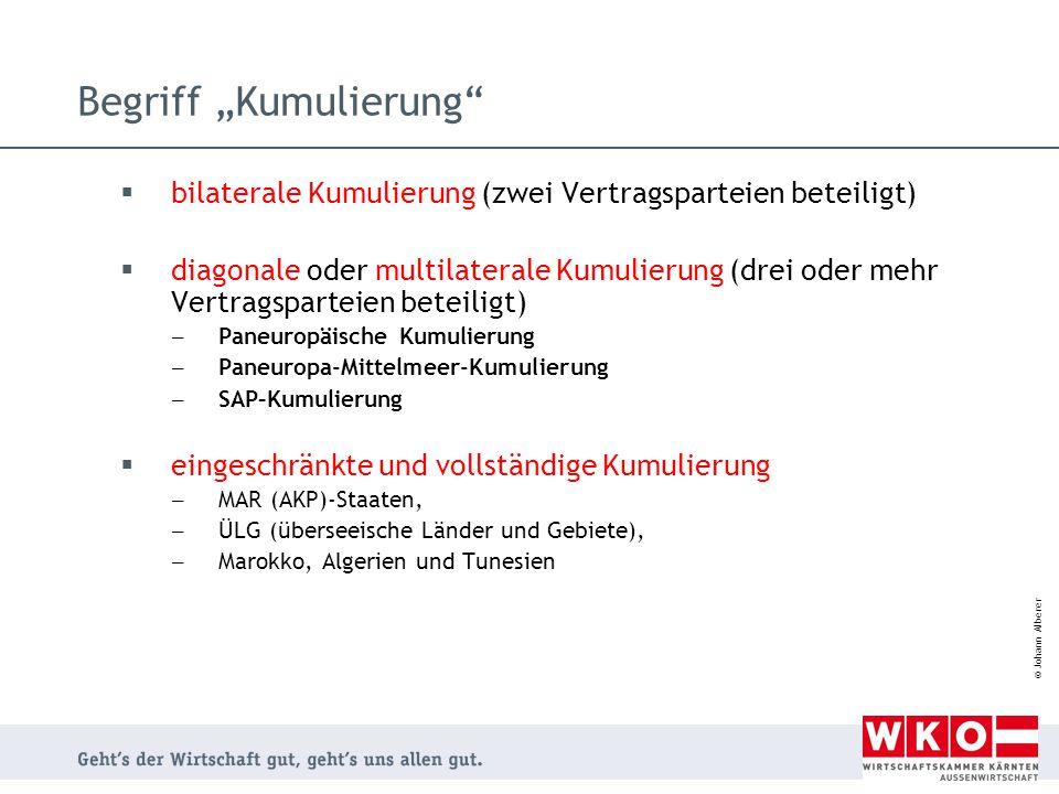 "© Johann Alberer Begriff ""Kumulierung""  bilaterale Kumulierung (zwei Vertragsparteien beteiligt)  diagonale oder multilaterale Kumulierung (drei ode"