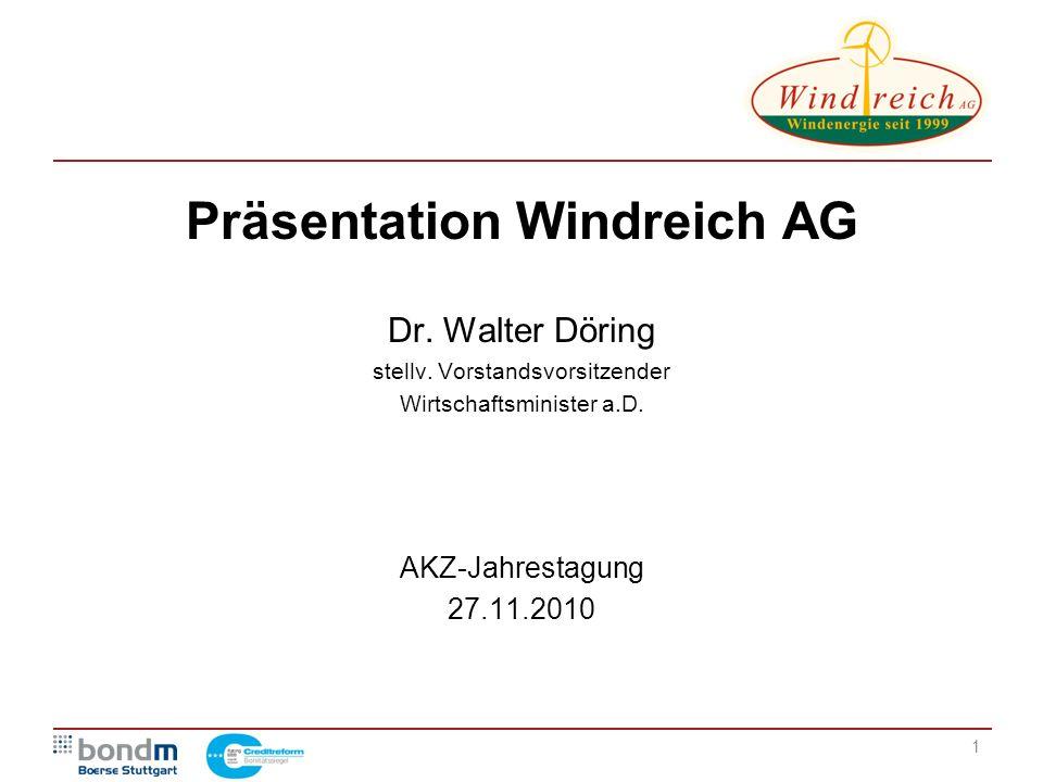 Präsentation Windreich AG Dr. Walter Döring stellv. Vorstandsvorsitzender Wirtschaftsminister a.D. AKZ-Jahrestagung 27.11.2010 1